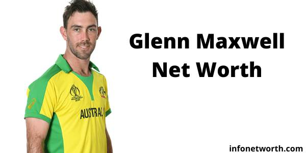 Glenn Maxwell Net Worth - IPL Salary Career ICC Rankings Earnings