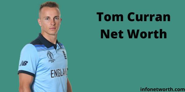 Tom Curran Net Worth- IPL Salary, Career & ICC Rankings